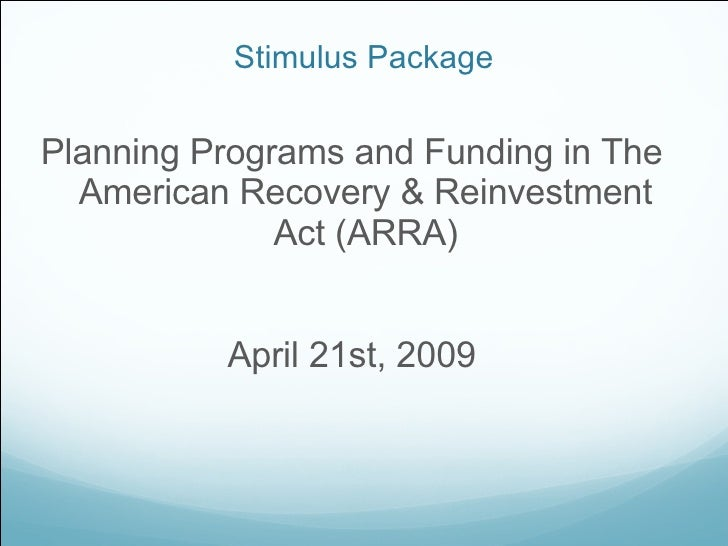Stimulus Package <ul><li>Planning Programs and Funding in The American Recovery & Reinvestment Act (ARRA) </li></ul><ul><l...