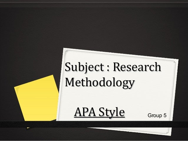 Subject : ResearchMethodology APA Style     Group 5