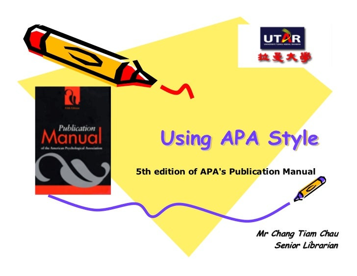 Using APA Style5th edition of APAs Publication Manual                          Mr Chang Tiam Chau                         ...