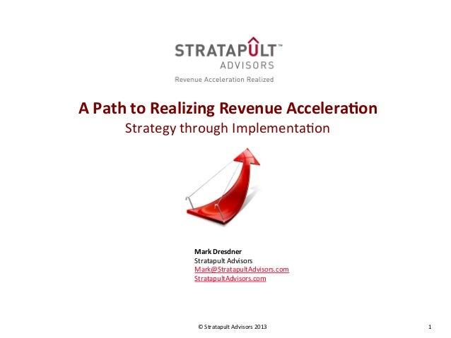 Path to Realizing Revenue Acceleration | Stratapult Advisors | Mark Dresdner