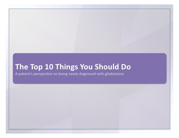 The	   Top	   10	   Things	   You	   Should	   Do	   	    A	   pa)ent's	   perspec)ve	   on	   being	   newly	   diagnosed...