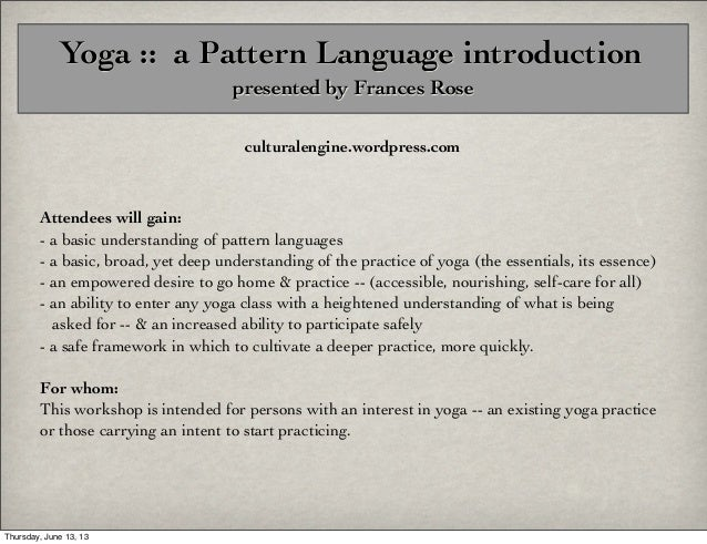 Yoga :: a Pattern Language introduction presented by Frances Rose culturalengine.wordpress.com  Attendees will gain: - a b...