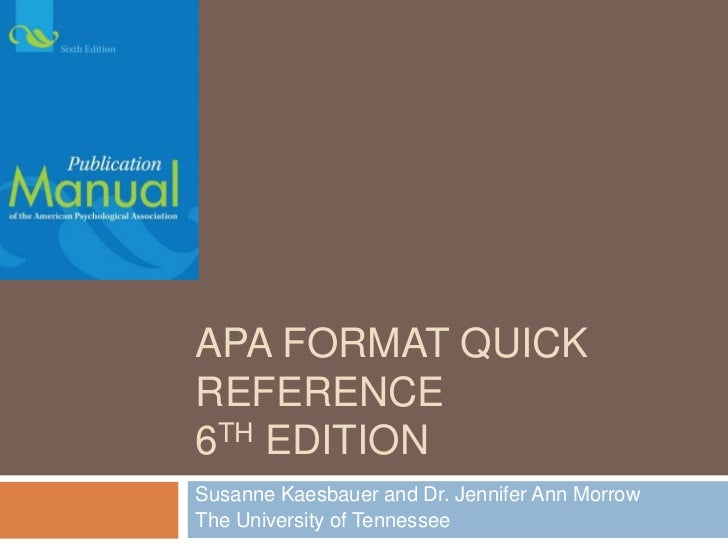 APA Format Quick Reference6th Edition<br />EDPY 582<br />Jennifer Ann Morrow and Susanne Kaesbauer<br />The University of ...