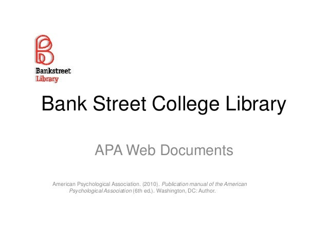 Bank Street College Library APA Web Documents American Psychological Association. (2010). Publication manual of the Americ...