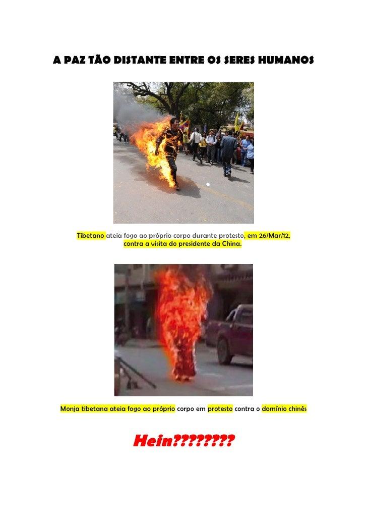 A PAZ TÃO DISTANTE ENTRE OS SERES HUMANOS      Tibetano ateia fogo ao próprio corpo durante protesto, em 26/Mar/12,       ...
