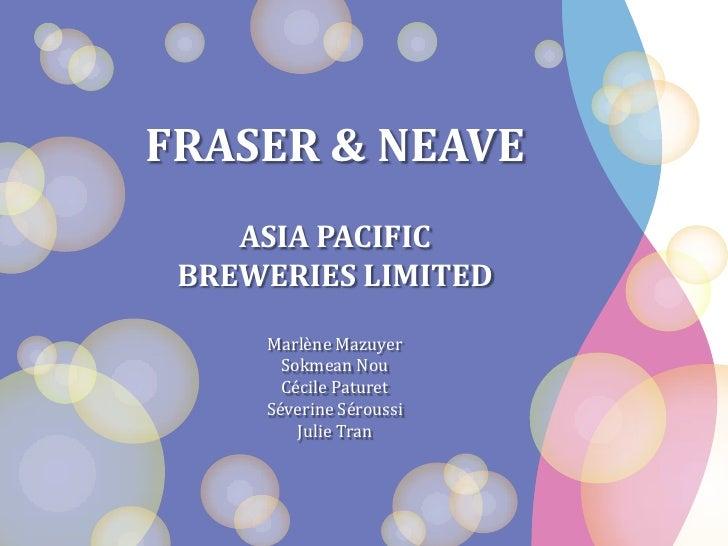 FRASER & NEAVE<br />ASIA PACIFIC <br />BREWERIES LIMITED<br />Marlène Mazuyer<br />SokmeanNou<br />Cécile Paturet<br />Sév...