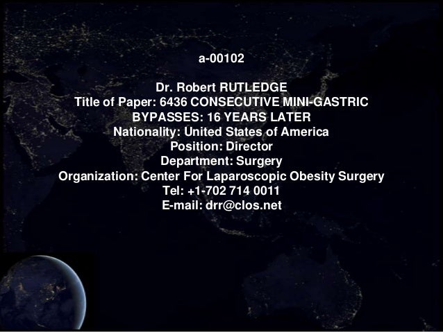 a-00102                 Dr. Robert RUTLEDGE  Title of Paper: 6436 CONSECUTIVE MINI-GASTRIC             BYPASSES: 16 YEARS ...