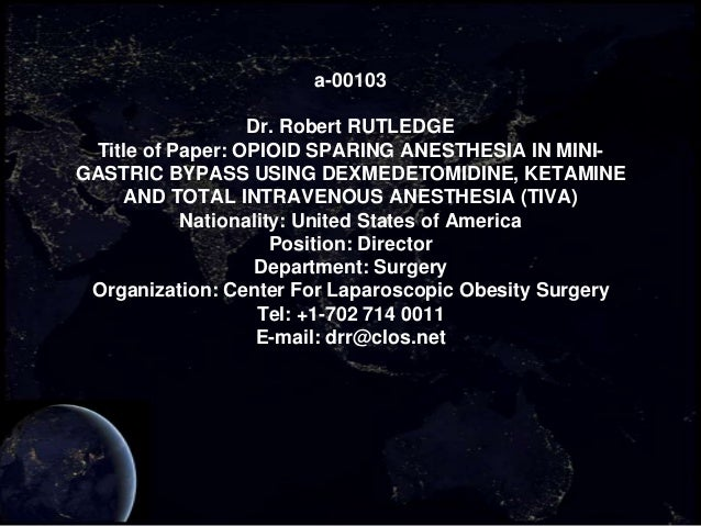 a-00103                  Dr. Robert RUTLEDGE Title of Paper: OPIOID SPARING ANESTHESIA IN MINI-GASTRIC BYPASS USING DEXMED...