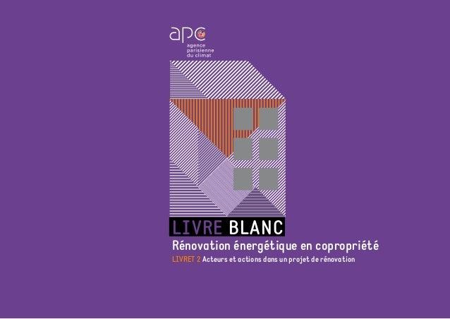 LIVRE BLANC Rénovation énergétique en copropriété LIVRET 2 Acteurs et actions dans un projet de rénovation
