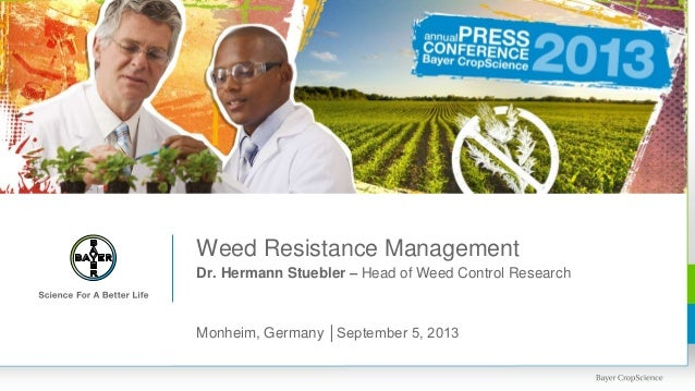 Weed Resistance Management Dr. Hermann Stuebler – Head of Weed Control Research Monheim, Germany │September 5, 2013