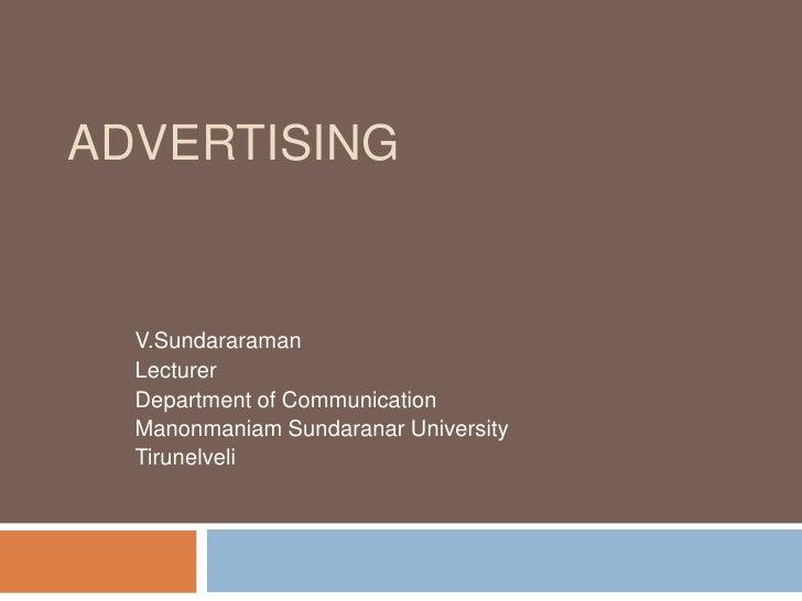 Advertising<br />V.Sundararaman<br />Lecturer<br />Department of Communication<br />Manonmaniam Sundaranar University <br ...