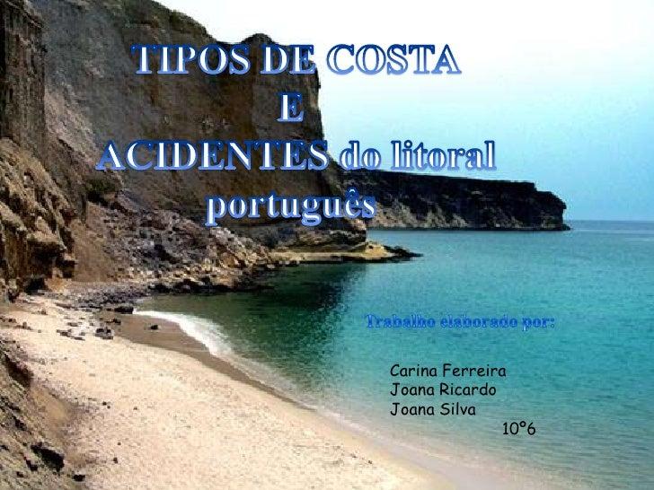 TIPOS DE COSTA<br />E <br />ACIDENTES do litoral<br /> português  <br />Trabalho elaborado por:<br />Carina Ferreira<br />...