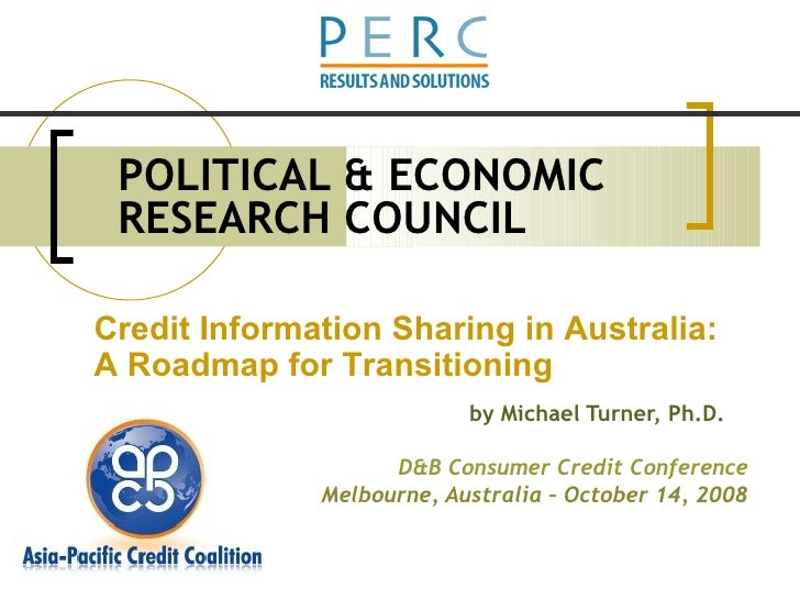 POLITICAL & ECONOMIC RESEARCH COUNCIL by Michael Turner, Ph.D. D&B Consumer Credit Conference Melbourne, Australia – Octob...