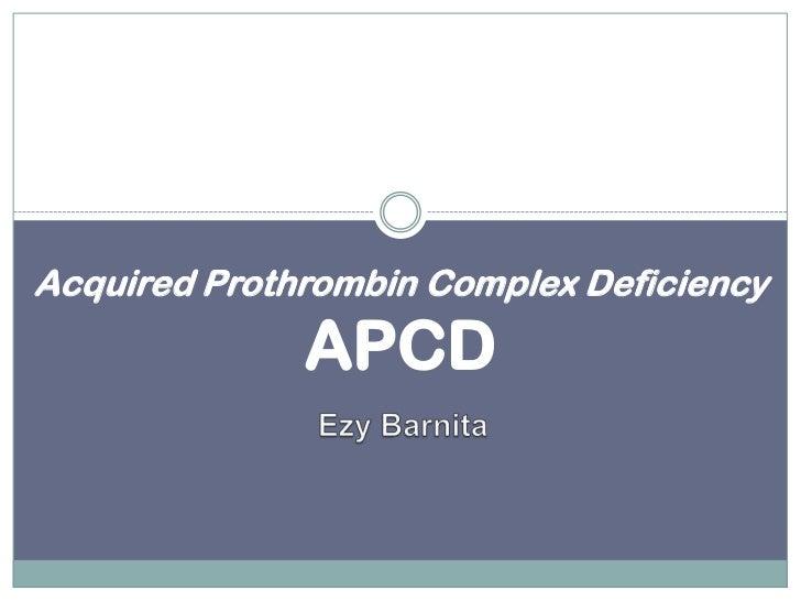 Acquired Prothrombin Complex Deficiency              APCD