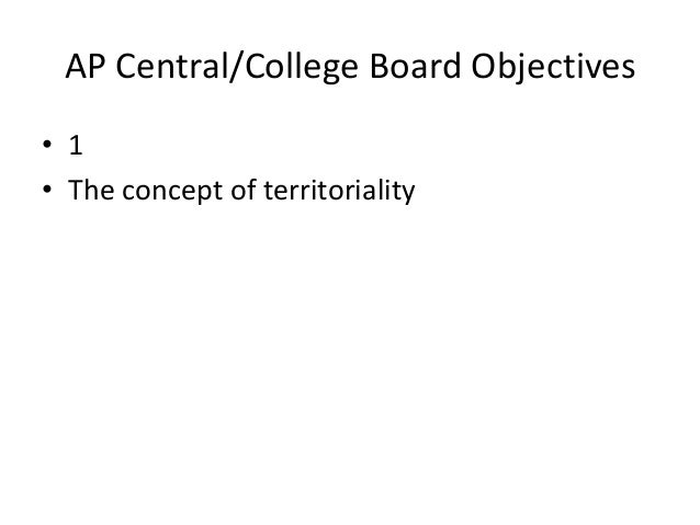 AP Central/College Board Objectives• 1• The concept of territoriality