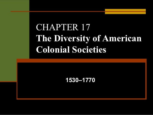 CHAPTER 17The Diversity of AmericanColonial Societies      1530–1770