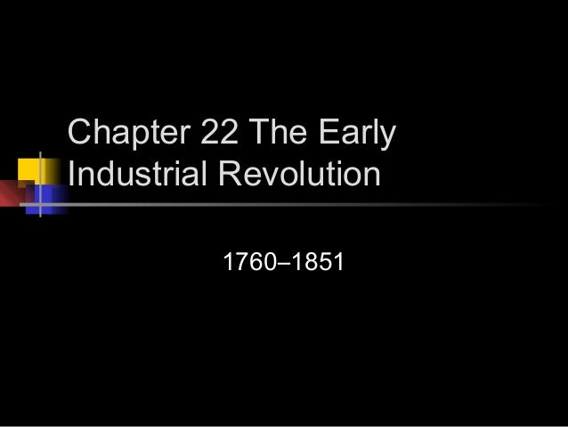 Chapter 22 The EarlyIndustrial Revolution         1760–1851