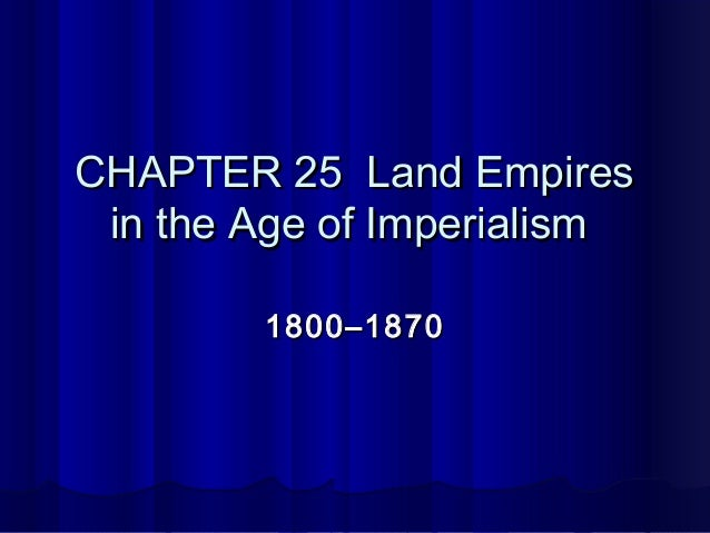 CHAPTER 25 Land Empires in the Age of Imperialism        1800–1870