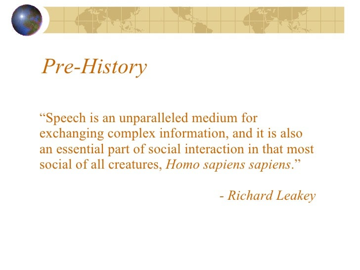 """Pre-History """" Speech is an unparalleled medium for exchanging complex information, and it is also an essential part of soc..."""