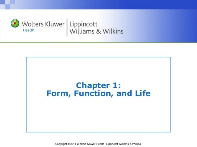 Chapter 1: Form, Function, and Life  Copyright © 2011 Wolters Kluwer Health | Lippincott Williams & Wilkins