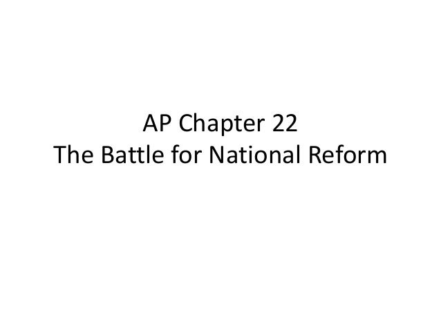 AP Chapter 22 The Battle for National Reform