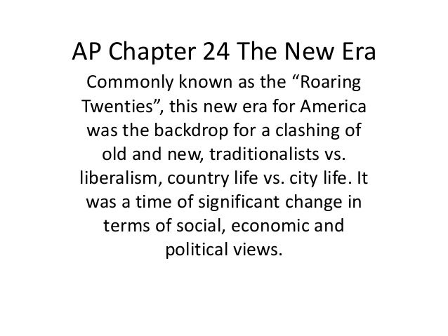 """AP Chapter 24 The New Era  Commonly known as the """"RoaringTwenties"""", this new era for America  was the backdrop for a clash..."""