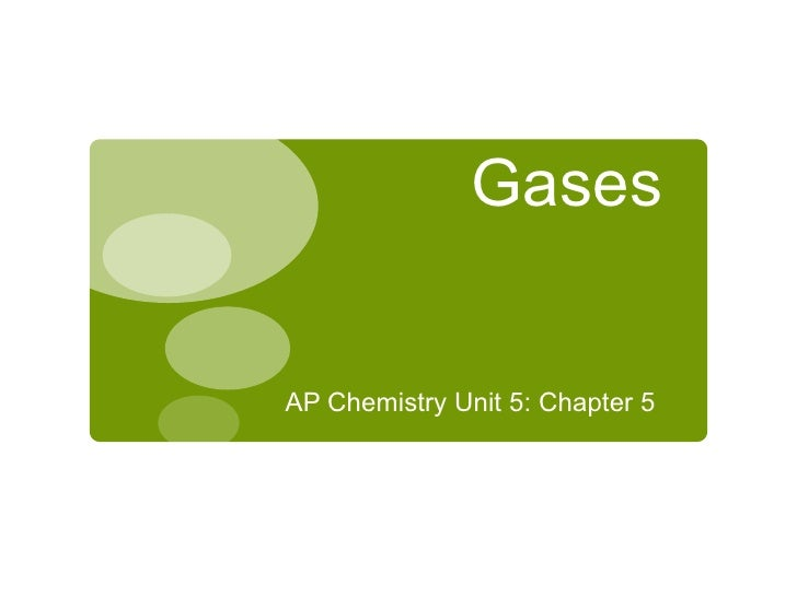 Gases <ul><li>AP Chemistry Unit 5: Chapter 5  </li></ul>