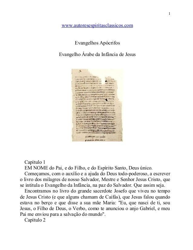 1  www.autoresespiritasclassicos.com Evangelhos Apócrifos Evangelho Árabe da Infância de Jesus  Capítulo 1 EM NOME do Pai,...