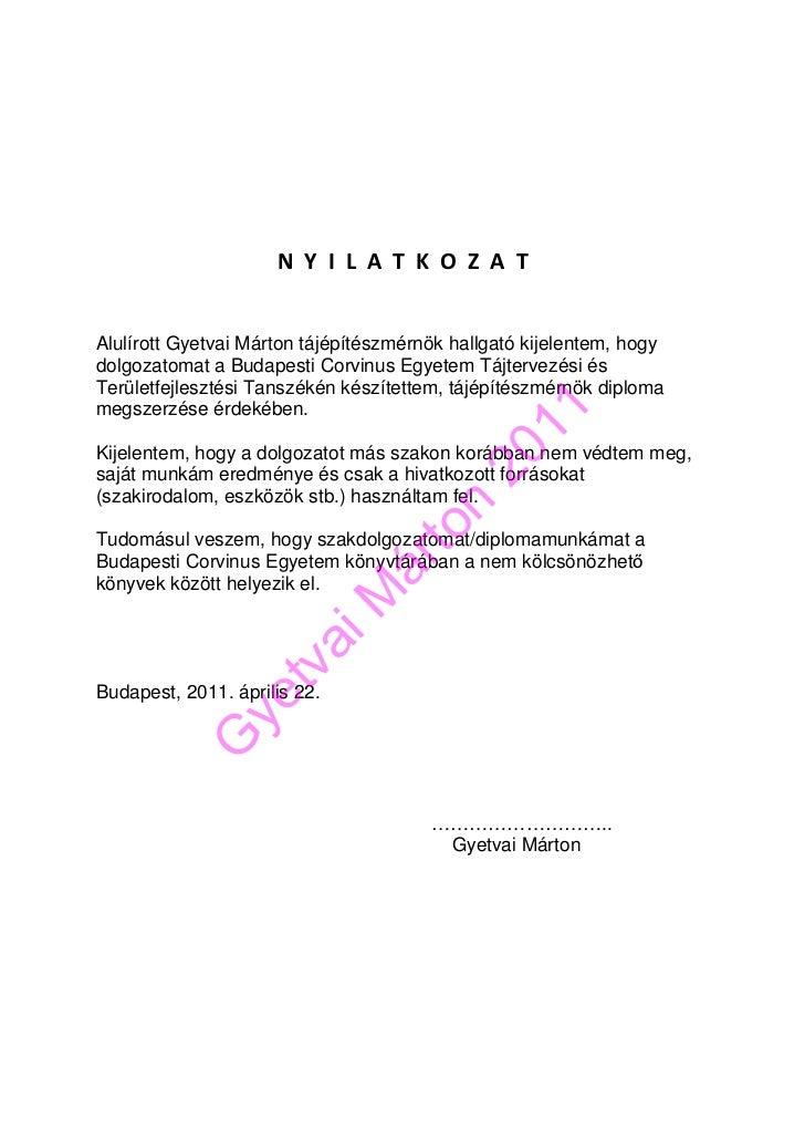 N Y I L A T K O Z A TAlulírott Gyetvai Márton tájépítészmérnök hallgató kijelentem, hogydolgozatomat a Budapesti Corvinus ...