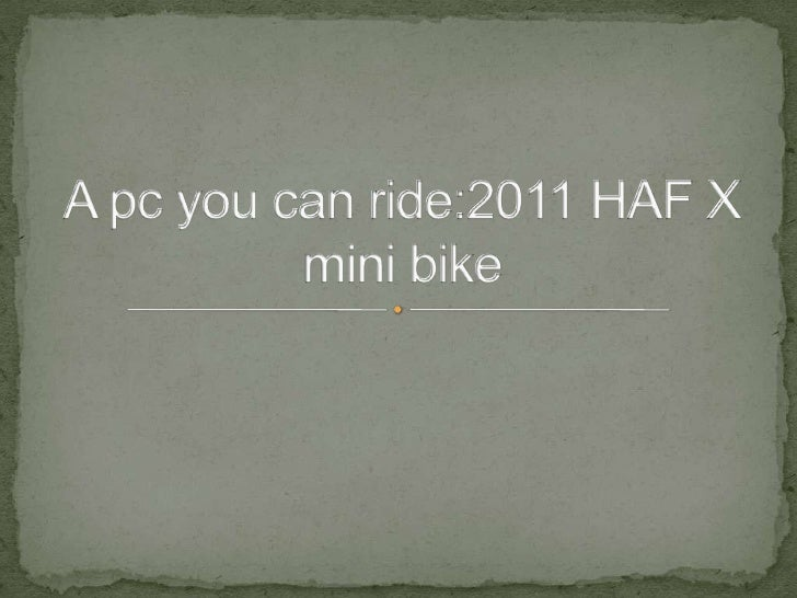 A pc you can ride:2011 HAF X mini bike<br />