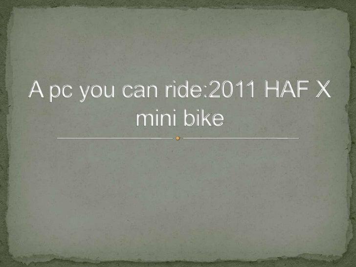 A pc you can ride:2011 HAF X mini bike<br />