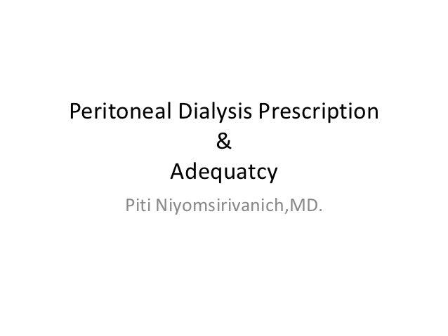 Peritoneal Dialysis Prescription               &          Adequatcy     Piti Niyomsirivanich,MD.