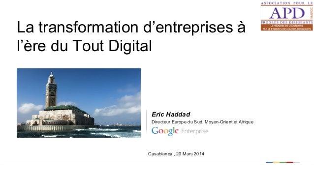 Google confidential   Do not distribute La transformation d'entreprises à l'ère du Tout Digital Eric Haddad Directeur Euro...
