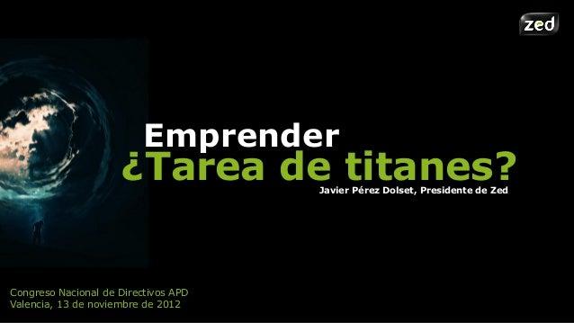 Emprender                     ¿Tarea de titanes?                                      Javier Pérez Dolset, Presidente de Z...