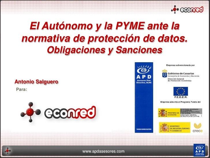 El Autónomo y la PYME ante la  normativa de protección de datos.           Obligaciones y SancionesAntonio SalgueroPara:  ...