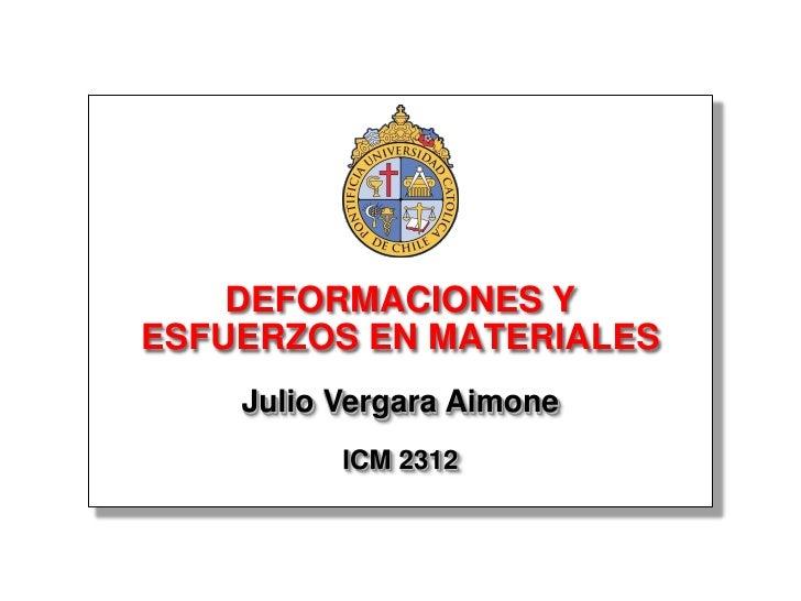 DEFORMACIONES Y ESFUERZOS EN MATERIALES     Julio Vergara Aimone           ICM 2312