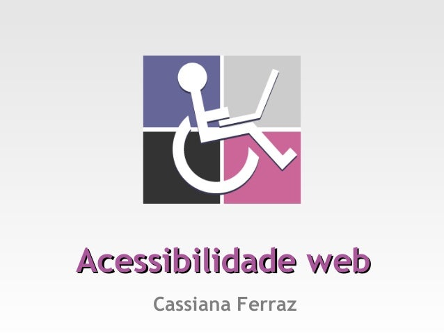 Acessibilidade web    Cassiana Ferraz