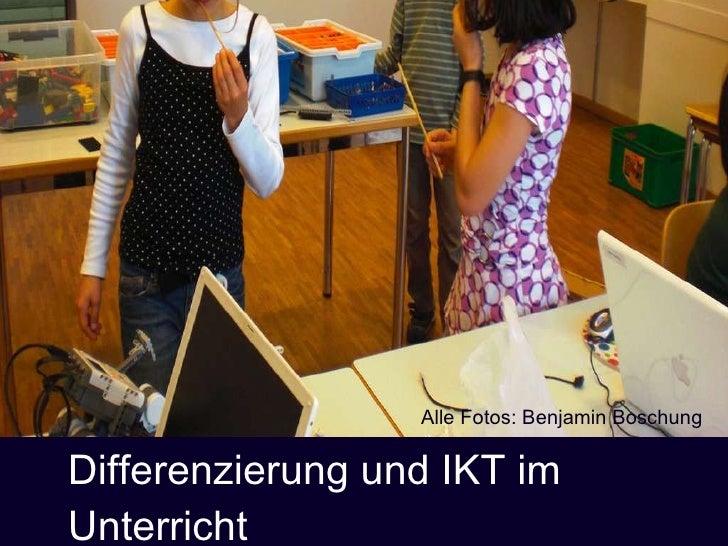 Differenzierung und IKT im Unterricht 25. September 2009 Alle Fotos: Benjamin Boschung