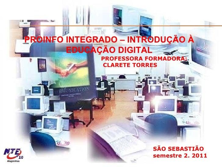 PROINFO INTEGRADO – INTRODUÇÃO À EDUCAÇÃO DIGITAL PROFESSORA FORMADORA: CLARETE TORRES COLÉGIO ESTADUAL POLIVALENTE  SÃO S...