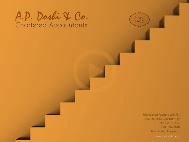 www.apdoshi.com Empanelled Auditors With RBI. UCN: 894552 (Category III) MEF No.: 41847 FRN: 102699W Peer Review Compliant...