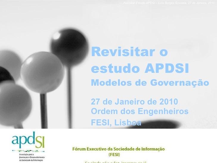 Revisitar o estudo APDSI Modelos de Governação 27 de Janeiro de 2010 Ordem dos Engenheiros FESI, Lisboa