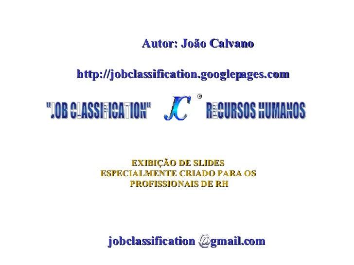 EXIBIÇÃO DE SLIDES ESPECIALMENTE CRIADO PARA OS PROFISSIONAIS DE RH http://jobclassification.googlepages.com jobclassifica...
