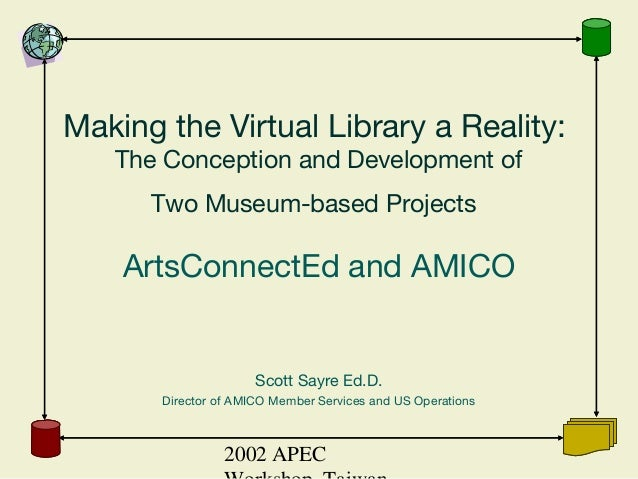 2002 APEC Making the Virtual Library a Reality: The Conception and Development of Two Museum-based Projects ArtsConnectEd ...