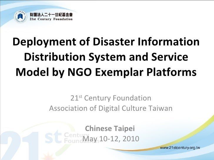 Deployment  of Disaster Information Distribution System and Service Model by NGO Exemplar Platforms 21 st  Century Foundat...