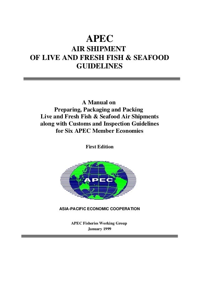 APEC AIR SHIPMENT OF LIVE AND FRESH FISH & SEAFOOD GUIDELINES A Manual on Preparing, Packaging and Packing Live and Fresh ...