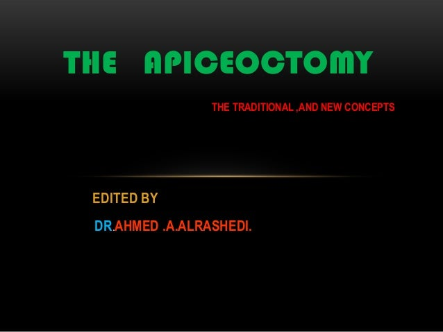 Apeceoctomy traditional and new concepts