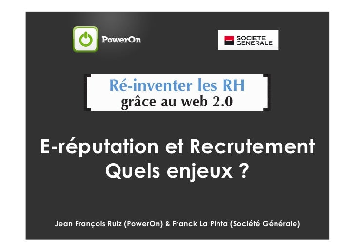 E-réputation et Recrutement       Quels enjeux ?   Jean François Ruiz (PowerOn) & Franck La Pinta (Société Générale)