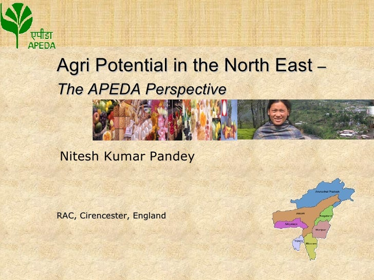 RAC, Cirencester, England Agri Potential in the North East  –  The APEDA Perspective Nitesh Kumar Pandey