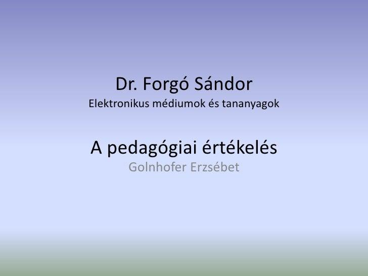 Dr. Forgó SándorElektronikus médiumok és tananyagokA pedagógiai értékelés       Golnhofer Erzsébet