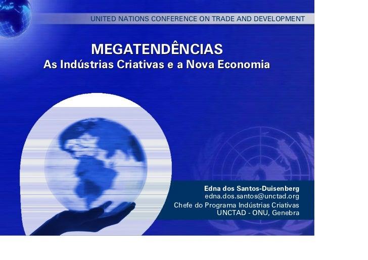 UNITED NATIONS CONFERENCE ON TRADE AND DEVELOPMENT        MEGATENDÊNCIASAs Indústrias Criativas e a Nova Economia         ...